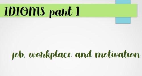 Idioms - job, workplace, motivation